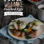 Food Styling Tips: How to make poached eggs to photograph