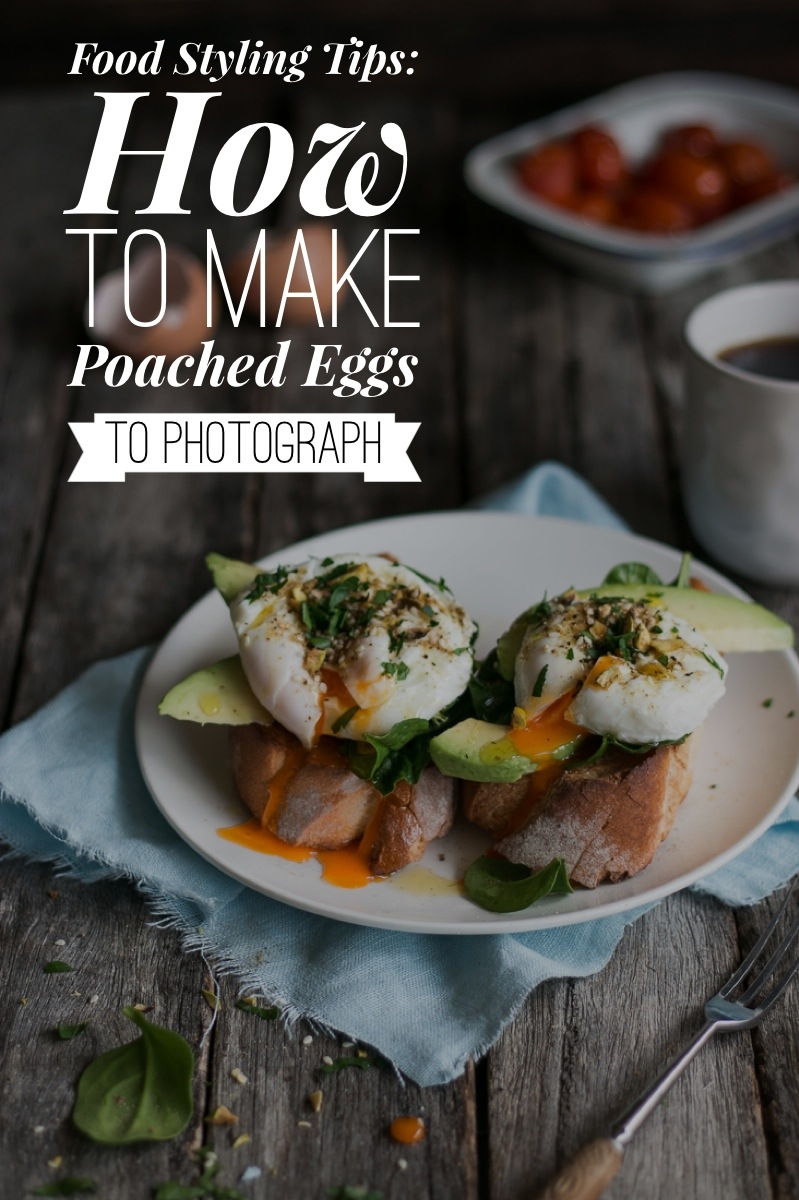 How To Make Perfect Poached Eggs To Photograph